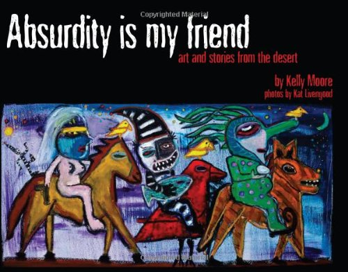 Download Absurdity is My Friend: Art and Stories from the Desert pdf epub