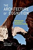 img - for The Architecture of Cognition: Rethinking Fodor and Pylyshyn's Systematicity Challenge (The MIT Press) book / textbook / text book