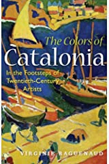 The Colors of Catalonia: In the Footsteps of Twentieth-Century Artists Paperback