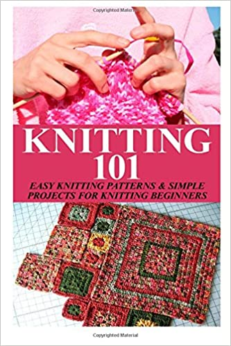 34425d923fb2 Knitting 101  Easy Knitting Patterns   Simple Projects for Knitting  Beginners (Easy Knit and Stitch) (Volume 2) Paperback – November 1