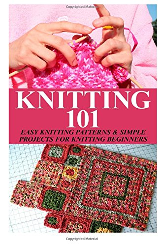 Download Knitting 101 Easy Knitting Patterns Simple Projects For