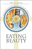 Eating Beauty, Ann W. Astell, 0801444667