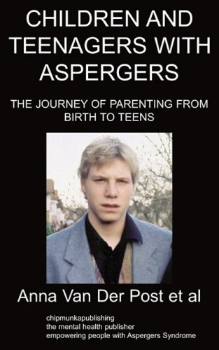 Children and Teenagers with Aspergers: The Journey of Parenting from Birth to Teens