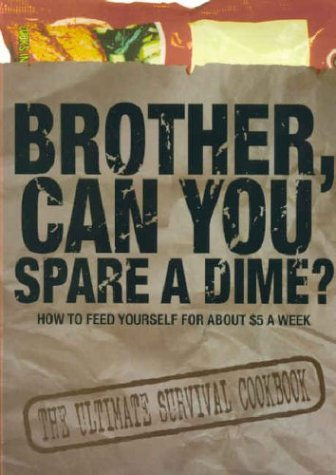 Brother, Can You Spare a Dime? How to Feed Yourself for About $5 a Week pdf