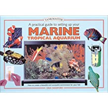 A Practical Guide to Setting Up Your Marine Tropical Aquariu (Tankmaster Books)