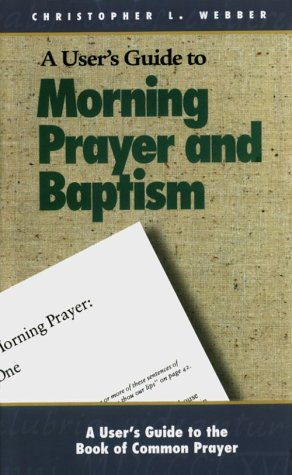 A User's Guide to the Book of Common Prayer: Morning Prayer I and II and Holy Baptism