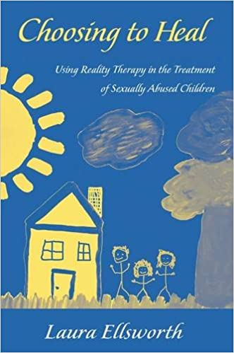 Choosing to Heal: Using Reality Therapy in the Treatment of Sexually Abused Children
