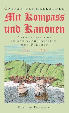 Mit Kompass und Kanonen. Abenteuerliche Reisen nach Brasilien und Fernost. 1642 - 1652