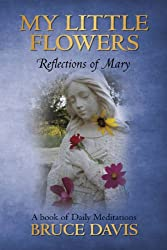 My Little Flowers: Reflections of Mary, A Book of Daily Meditations