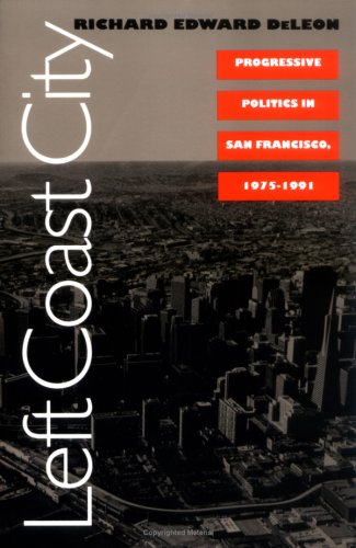 Left Coast City: Progressive Politics in San Francisco, 1975-1991
