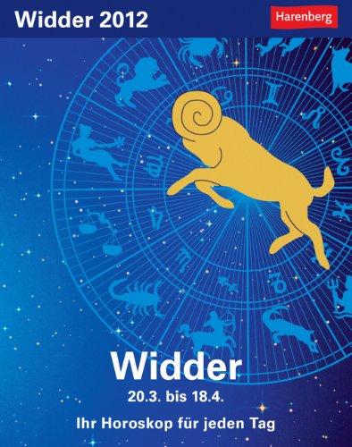 Sternzeichenkalender Widder 2012: Ihr Horoskop für jeden Tag 20. März bis 19. April