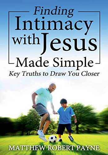 finding-intimacy-with-jesus-made-simple-key-truths-to-draw-you-closer