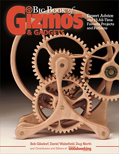 Big Book of Gizmos & Gadgets: Expert Advice and 15 All-Time Favorite Projects and Patterns (Step-by-Step Wooden Mechanical Marvels for Beginner and Advanced, Includes Full-Size Pull-Out Pattern Pack)