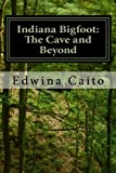 Indiana Bigfoot: The Cave and Beyond (Volume 2)
