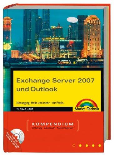 Exchange Server 2007 und Outlook: Messaging, Mails und mehr - für Profis (Kompendium/Handbuch)