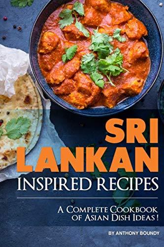 Sri Lankan Inspired Recipes: A Complete Cookbook of Asian Dish Ideas!