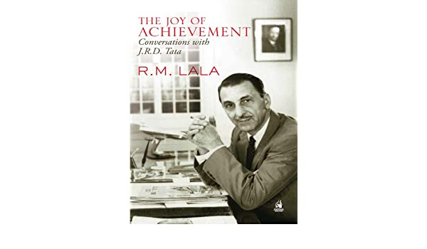 By R.M. Lala The Joy of Achievement A Conversation with