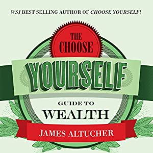 The Choose Yourself Guide to Wealth Audiobook
