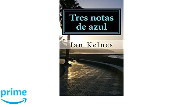 Tres notas de azul (Spanish Edition): Ian Kelnes: 9781495253645: Amazon.com: Books