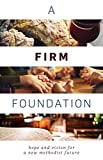 img - for A Firm Foundation: Hope and Vision for a New Methodist Future book / textbook / text book