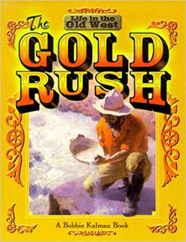 the gold rush life in the old west bobbie kalman 9780778701118