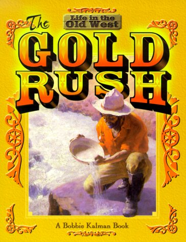 The Gold Rush (Life in the Old West) (California Gold Rush Books)