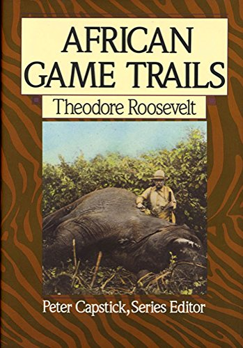 Search : African Game Trails: An Account of the African Wanderings of an American Hunter-Naturalist (Capstick Adventure Library)