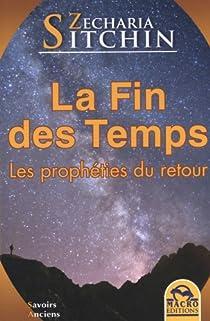 La fin des temps : Les prophéties du retour par Sitchin