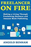Freelancer on Fire: Making a Living Through Freelancing Business  and Amazon Book Publishing