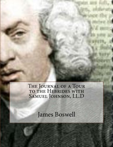The Journal of a Tour to the Hebrides with Samuel Johnson, LL.D