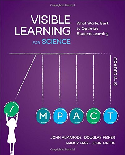 Visible Learning for Science, Grades K-12: What Works Best to Optimize Student Learning
