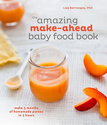 The Amazing Make-Ahead Baby Food Book: Make 3 Months of Homemade Purees in 3 Hours: A Cookbook