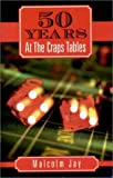 Fifty Years at the Craps Tables, Malcolm Jay, 1569801681