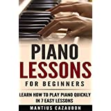 Piano Lessons For Beginners: Learn How To Play Piano Quickly In 7 Easy Lessons