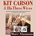 Kit Carson and His Three Wives: A Family History: Calvin P. Horn Lectures in Western History and Culture Audiobook by Marc Simmons Narrated by Kirk O. Winkler