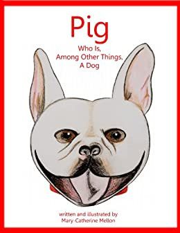 Pig Who Is, Among Other Things, A Dog by [Mellon, Mary-Catherine]