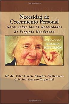 Necesidad De Crecimiento Personal: Notas Sobre Las 14 Necesidades De Virginia Henderson: Volume 12 por M. Del Pilar Garcia Sanchez-valladares epub