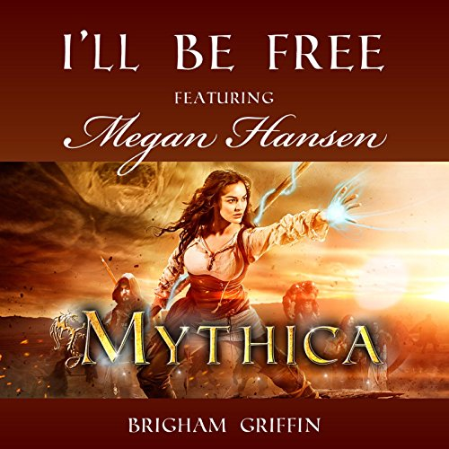 "I'll Be Free (From ""Mythica"") [feat. Megan Hansen]"