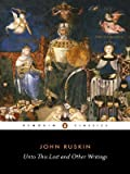 img - for Unto This Last: And Other Writings (Penguin Classics) book / textbook / text book
