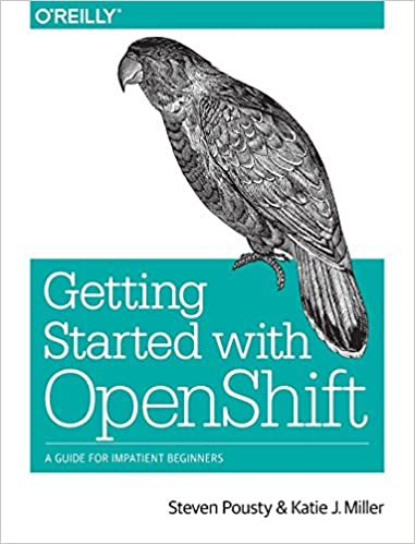 Getting Started with OpenShift A Guide for Impatient Beginners