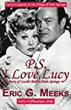 PS I Love Lucy: the Story of Lucille Ball in Palm Springs, Eric Meeks, 1468098543