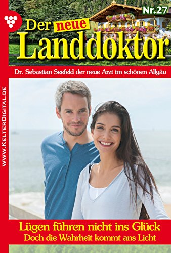 Der neue Landdoktor 27 - Arztroman: Lügen führen nicht ins Glück (German Edition)