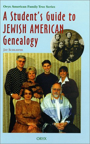 A Student's Guide to Jewish American Genealogy (Oryx American Family Tree Series)