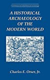 A Historical Archaeology of the Modern World (Contributions To Global Historical Archaeology)