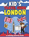 Kids Travel Guide London: A Quick, Fun and Informational Guide and Coloring Book For Children to Learn About & Discover London England (Kids Travel Books)