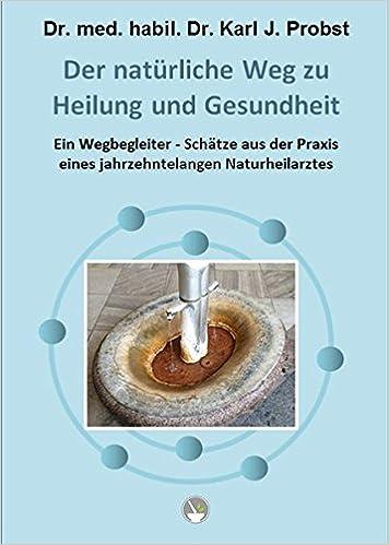 Der natürliche Weg zu Heilung und Gesundheit - Dr. Karl Probst [Buch]