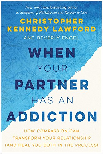 Book Cover: When Your Partner Has an Addiction: How Compassion Can Transform Your Relationship