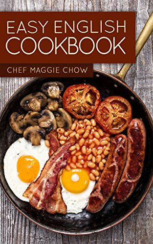 Easy English Cookbook (English Cookbook, English Recipes, English Cooking, British Recipes, British Cooking, British Cookbook, British Cooking 1) by Chef Maggie Chow