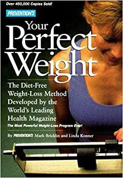 Book Prevention's Your Perfect Weight: The Diet-Free Weight Loss Method Developed By The World's Leading Health Magazine