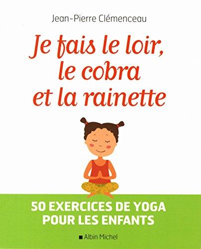 Je fais le loir, le cobra et la rainette: 50 exercices de yoga pour les enfants (A.M. ENFANTS)